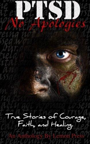 PTSD-No Apologies: True Stories, of Courage, Faith, and ...