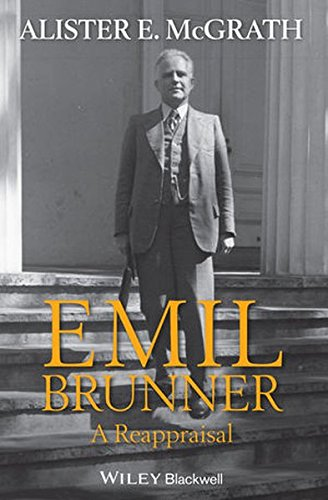 Emil Brunner: A Reappraisal by Wiley-Blackwell