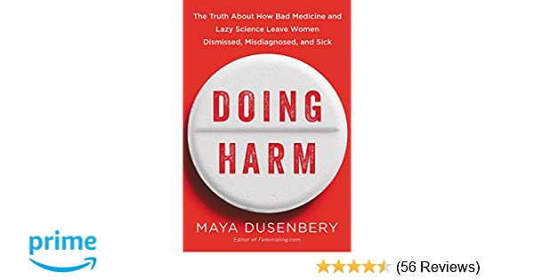 Doing Harm: The Truth About How Bad Medicine and Lazy