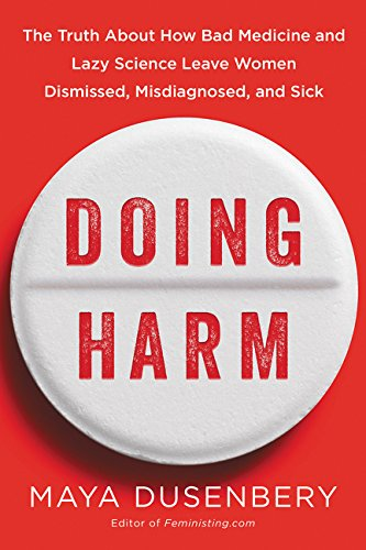Image of Doing Harm: The Truth About How Bad Medicine and Lazy Science Leave Women Dismissed, Misdiagnosed, and Sick