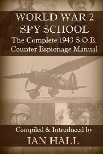 WW2 Spy School: The Complete 1943 S.O.E. Counter Espionage Manual