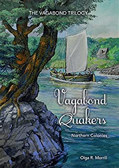 Vagabond Quakers: Northern Colonies (The Vagabond Trilogy Book 1) by [Morrill, Olga R.]