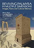 Reviving Palmyra in Multiple Dimensions: Images, Ruins and Cultural Memory