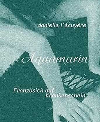 aquamarin franz sisch auf krankenschein german edition ebook danielle l 39 cuy re. Black Bedroom Furniture Sets. Home Design Ideas