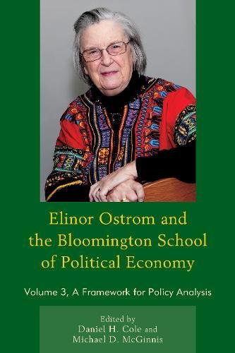 Elinor Ostrom and the Bloomington School of Political Economy: A Framework for Policy Analysis (Volume 3)
