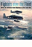 img - for Fighters Over the Fleet: Naval Air Defence from Biplanes to the Cold War book / textbook / text book