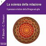 La scienza della relazione: Il pensiero olistico della Bhagavad Gita | Priscilla Bianchi