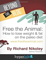 Free The Animal: Lose Weight & Fat With The Paleo Diet Front Cover