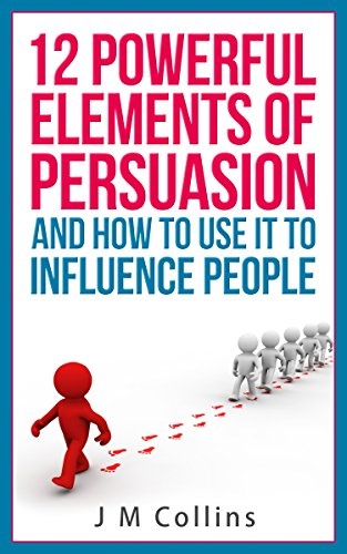 12 Powerful Elements Of Persuasion And How To Use It To Influence People Using Psychology