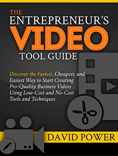 The Entrepreneur's Video Tool Guide: Discover the Fastest, C