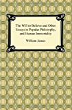 The Will to Believe and Other Essays in Popular Philosophy, and Human Immortality, William James, 142093824X