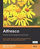 Alfresco Enterprise Content Management Implementation: How to Install, use, and customize this powerful, free, Open Source Java-based Enterprise CMS