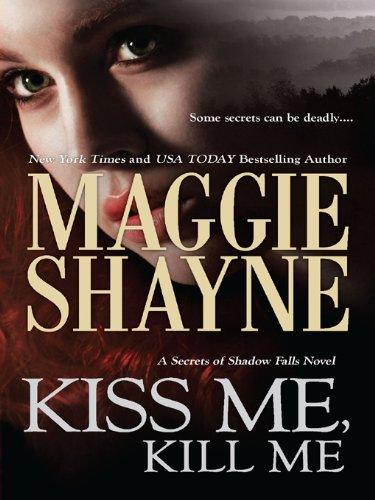 Kiss Me Kill Me Secrets Of Shadow Falls Book 3 Kindle Edition