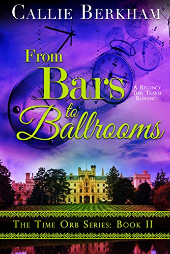 From Bars to Ballrooms: A Regency Time Travel Romance (The Time Orb Series Book 2) by [Berkham, Callie]
