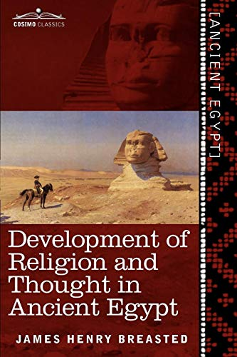 Development of Religion and Thought in Ancient Egypt (James Henry Breasted A History Of Egypt)