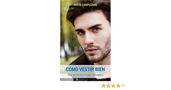 Amazon.com: CÓMO VESTIR BIEN: Tips de estilo para hombres (Spanish Edition) eBook: Rocío Campuzano: Kindle Store