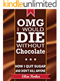 OMG I Would Die Without Chocolate - How I Quit Sugar and Didn't Kill Anyone.