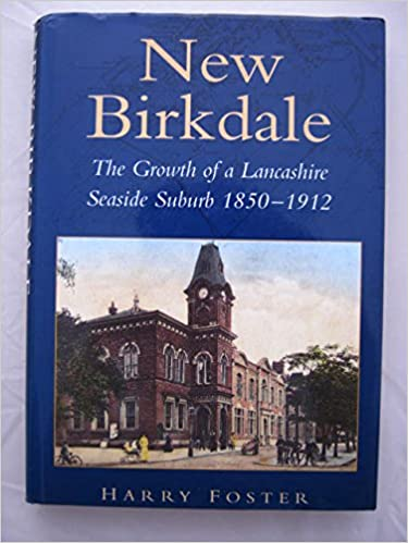 New Birkdale: The Growth of a Lancashire Suburb 1850-1912 Birkdale & Ainsdale Historic Research Society