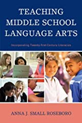 Teaching Middle School Language Arts: Incorporating Twenty-first Century Literacies Kindle Edition