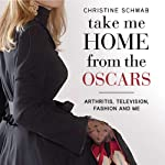 Take Me Home from the Oscars: Arthritis, Television, Fashion, and Me | Christine Schwab