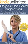 """""""Only A Nurse Could Laugh at..."""
