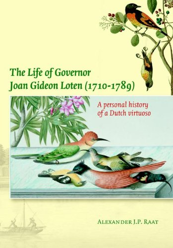 The Life of Governor Joan Gideon Loten (1710-1789): A Personal History of a Dutch Virtuoso