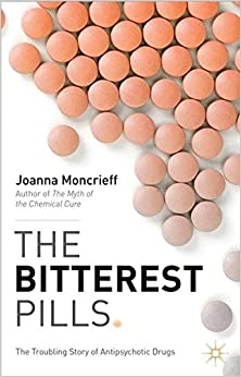 The Bitterest Pills: The Troubling Story Of Antipsychotic Drugs por J. Moncrieff