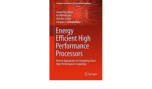 Energy Efficient High Performance Processors: Recent Approaches for Designing Green High Performance Computing (Computer Architecture and Design ...