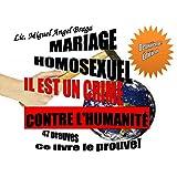 MARIAGE HOMOSEXUEL IL EST UN CRIME CONTRE L'HUMANITÉ Deuxième Édition: 47 preuves Ce livre le prouve! (French Edition)