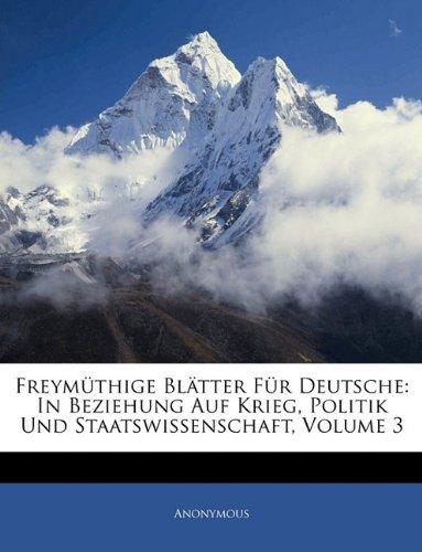 Download Freymüthige Blätter für Deutsche: In Beziehung auf Krieg, Politik und Staatswissenschaft, Dritter Band (German Edition) PDF