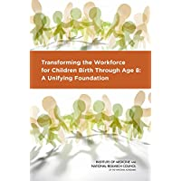 Transforming the Workforce for Children Birth Through Age 8: A Unifying Foundation...