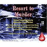 Resort to Murder: Thirteen Tales of Mystery by Minnesota's Premier Writers: An Anthology from the Minnesota Crime Wave