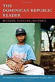 The Dominican Republic Reader: History, Culture, Politics (The Latin America Readers)