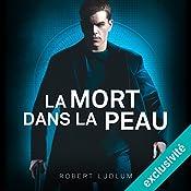 La mort dans la peau (Jason Bourne 2) | Robert Ludlum