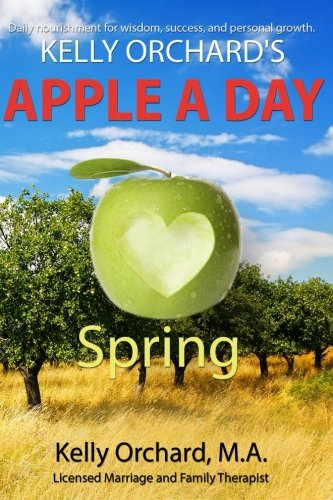 Kelly Orchard's Apple A Day - Spring: Daily Nourishment for wisdom, success and personal growth. (Oceans Orchards And)