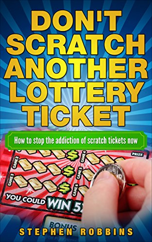Don't Scratch Another Lottery Ticket: How to Stop the Addiction to Scratch Tickets Now