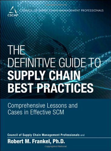 The Definitive Guide to Supply Chain Best Practices: Comprehensive Lessons and Cases in Effective SCM (Council of Supply Chain Management Professionals)