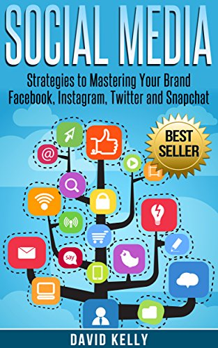 Social Media: Strategies To Mastering Your Brand- Facebook, Instagram, Twitter and Snapchat (Social Media, Social Media Marketing) (Best Way To Promote Business On Facebook)