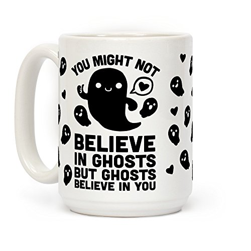 LookHUMAN You Might Not Believe In Ghosts But Ghosts Believe In You White 15 Ounce Ceramic Coffee Mug -