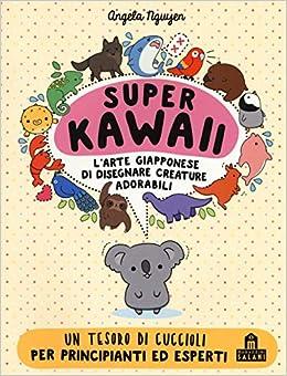 Amazon It Super Kawaii L Arte Giapponese Di Disegnare Creature