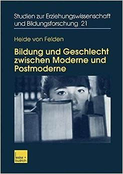 Book Bildung und Geschlecht Zwischen Moderne und Postmoderne: Zur Verknüpfung von Bildungs-, Biographie- und Genderforschung (Studien zur Erziehungswissenschaft und Bildungsforschung)