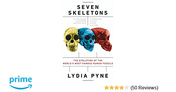 Seven Skeletons: The Evolution of the World\'s Most Famous Human ...