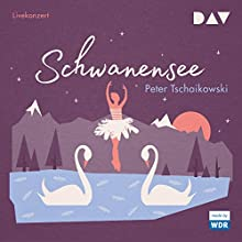 Schwanensee Hörbuch von Peter Tschaikowski Gesprochen von:  WDR Sinfonieorchester Köln