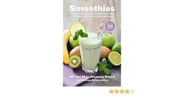 Amazon.com: Smoothies: Descubre todo lo que los zumos, batidos y bebidas vegetales pueden hacer por ti (Spanish Edition) eBook: María del Mar Jiménez Redal, ...
