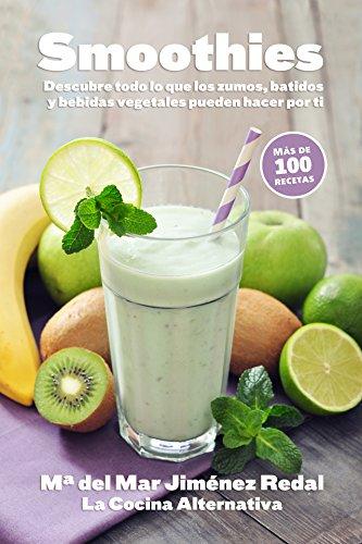 Smoothies: Descubre todo lo que los zumos, batidos y bebidas vegetales pueden hacer por