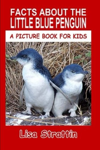 (Facts About The Little Blue Penguin (A Picture Book For Kids) (Volume 92))