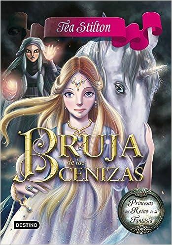 Bruja de las Cenizas: Princesas del Reino de la Fantasía 11 Tea Stilton: Amazon.es: Tea Stilton, Helena Aguilà: Libros