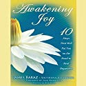 Awakening Joy: 10 Steps That Will Put You on the Road to Real Happiness Audiobook by James Baraz, Shoshana Alexander Narrated by James Baraz, Shoshana Alexander