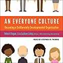 An Everyone Culture: Becoming a Deliberately Developmental Organization Hörbuch von Robert Kegan, Lisa Laskow Lahey, Matthew L. Miller, Andy Fleming, Deborah Helsing Gesprochen von: Stephen R. Thorne
