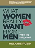 What Women Really Want from Men: A Step-by-Step Dating Manual